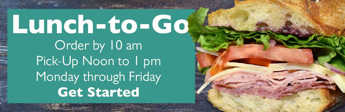 Lunch-to-go: order by 10 am, pick-up noon to 1, pm monday through friday